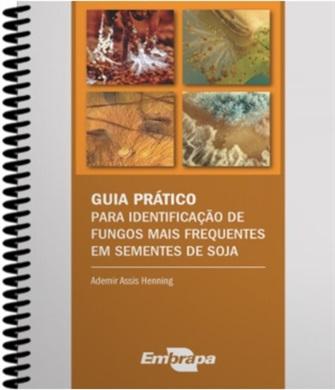 Guia prático para identificação de fungos mais frequentes em sementes de soja, 1ª edição