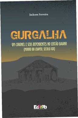 GURGALHA UM CORONEL E SEUS DEPENDENTES NO SERTÃO BAIANO (MORRO DO CHAPÉU, SÉCULO XIX)