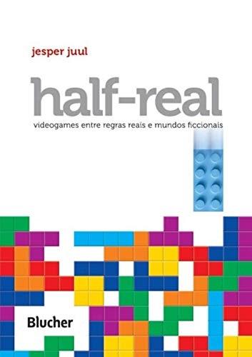 Half-Real: Videogames Entre Regras Reais e Mundos Ficcionais