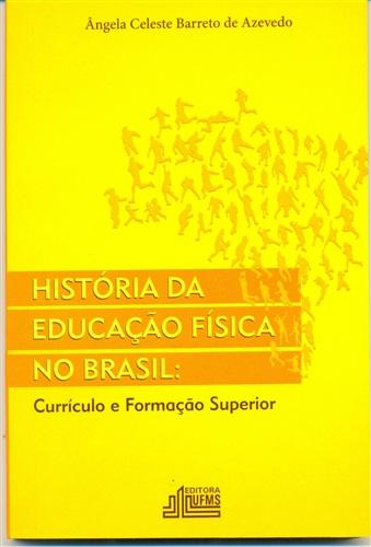 História da Educação Física no Brasil: Currículo e Formação Superior
