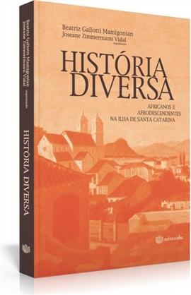 História diversa: africanos e afrodescendentes na Ilha de Santa Catarina (edição esgotada)