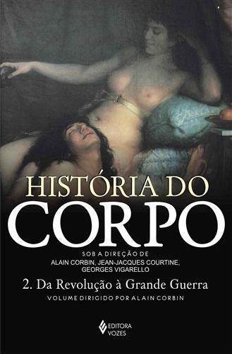 Historia do corpo – volume 2: da Revolução à Grande Guerra