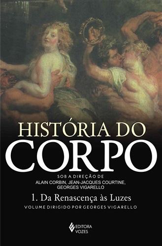 História do corpo - Vol. 1: Da Renascença às luzes: Volume 1