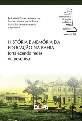 HISTÓRIA E MEMÓRIA DA EDUCAÇÃO NA BAHIA fortalecendo redes de pesquisa