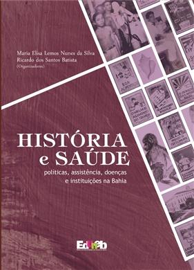 HISTÓRIA E SAÚDE: Políticas, Assistência, Doenças e Instituições na Bahia