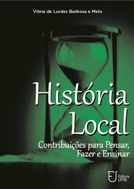 HISTÓRIA LOCAL Contribuições para pensar, fazer e ensinar