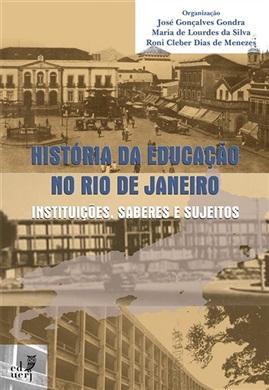 História da educação no Rio de Janeiro: instituições, saberes e sujeitos