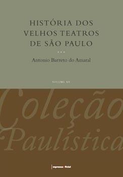 História dos Velhos Teatros de São Paulo - Coleção Paulística