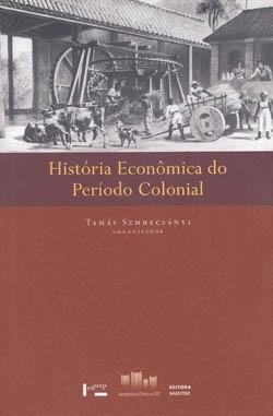 História Econômica do Período Colonial - Vol. I