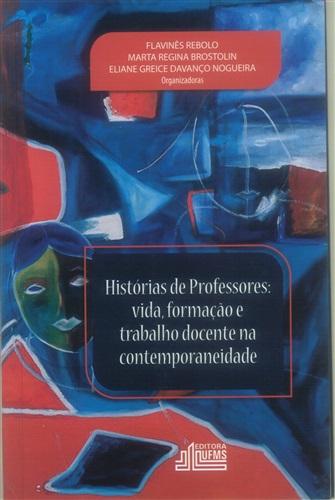 Histórias de Professores: Vida, Formação e Trabalho Docente na Contemporaneidade