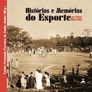 Histórias e Memórias do Esporte em Minas Gerais
