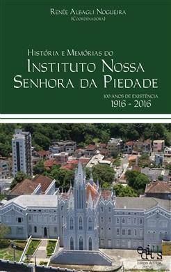 Histórias e memórias do Instituto Nossa Senhora da Piedade