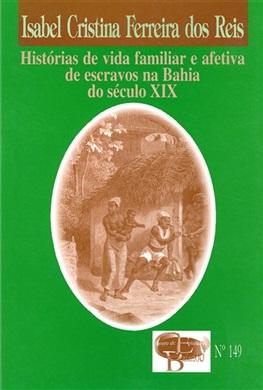 Histórias de vida familiar e afetiva de escravos na Bahia do século XIX