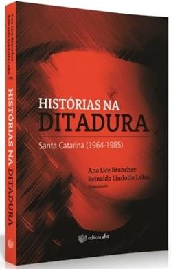 HISTÓRIAS NA DITADURA: SANTA CATARINA (1964-1985) (edição esgotada)