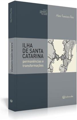 Ilha de Santa Catarina: permanências e transformações (edição esgotada)
