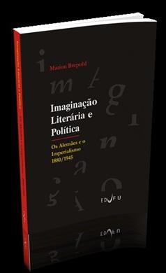 IMAGINAÇÃO LITERÁRIA E POLÍTICA : os alemães e o imperialismo 1880/1945