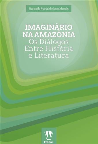 Imaginário na Amazônia: os diálogos entre história e literatura