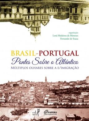 Brasil-Portugal: pontes sobre o Atlântico: Múltiplos olhares sobre a e/imigração