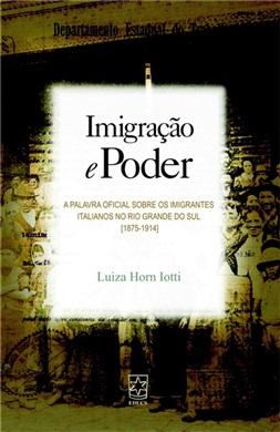 Imigração e poder: a palavra oficial sobre os imigrantes italianos no Rio Grande do Sul (1875-1914)