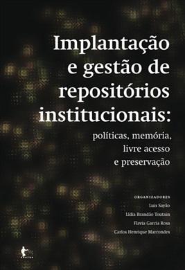 Implantação e gestão de repositórios institucionais: políticas, memória, livre acesso e preservação