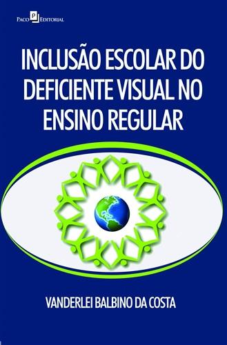 Inclusão Escolar do Deficiente Visual no Ensino Regular