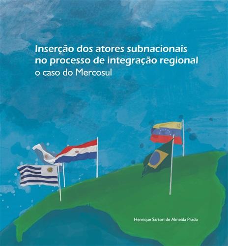 Inserção dos atores subnacionais no processo de integração regional: o caso do Mercosul