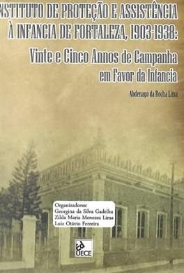 Instituto de proteção e assistência à infância de Fortaleza, 1903-1938: vinte e cinco anos de campanha em favor da infancia