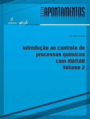 Introdução ao controle de processos químicos com Matlab - volume 2