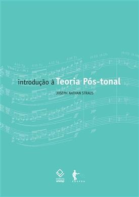 Introdução à Teoria Pós-tonal (3ª edição)