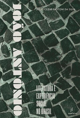 João Antônio: literatura e experiência social no Brasil
