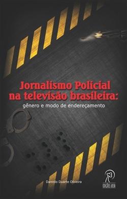 Jornalismo Policial na televisão brasileira: gênero e modo de endereçamento