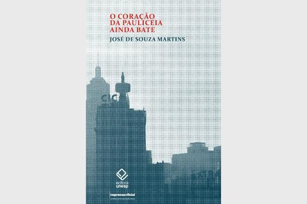 José de Souza Martins reúne crônicas sobre São Paulo em seu novo livro