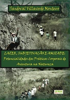 LAZER, SUBJETIVAÇÃO E AMIZADE: Potencialidades das Práticas Corporais de  Aventura na Natureza
