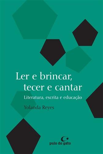 Ler e brincar, tecer e cantar: literatura, escrita e educação