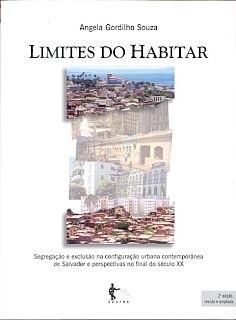 Limites do habitar: segregação e exclusão na configuração urbana contemporânea  de Salvador e perspectivas no final do século XX