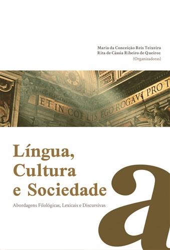 Língua, cultura e sociedade: abordagens filológicas, lexicais e discursivas