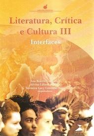 Resultado de imagem para Literatura, crítica, cultura III:interfaces/Ana Beatriz Rodrigues Gonçalves, Silvina Carrizo, Verônica Lucy Coutinho Lage (orgs.).-