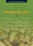 Literatura de cacau: ficção, ideologia e realidade em Adonias Filho, Euclides Neto, James Amado e Jorge Amado