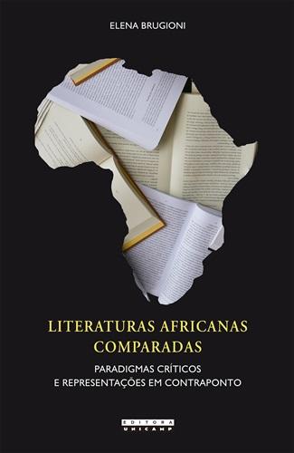 Literaturas Africanas Comparadas: Paradigmas Críticos E Representações Em ContrapontoLiteraturas Africanas Comparadas