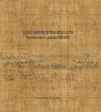 LIVRES E POBRES NO CENTRO DA AMÉRICA DO SUL: um estudo sobre os camaradas - 1808-1850