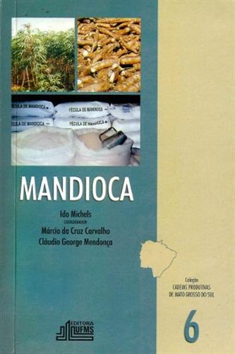 Mandioca - Coleção Cadeias Produtivas de Mato Grosso do Sul