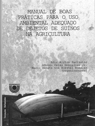 Manual de boas práticas para o uso ambiental adequado de dejetos de suínos na agricultura