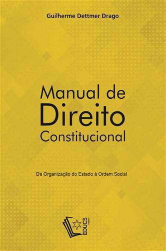 Manual de direito constitucional: da organização do Estado à ordem social