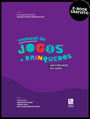 Manual de jogos e brinquedos para educação em saúde (e-book)
