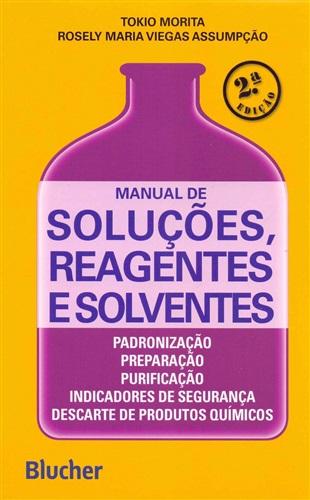 Manual de Soluções, Reagentes e Solventes: Padronização, Preparação, Purificação, Indicadores de Segurança e Descarte de Produtos Químicos