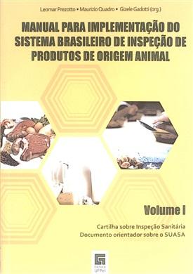 Manual para implementação do Sistema Brasileiro de Inspeção de Produtos de Origem Animal - Volume I