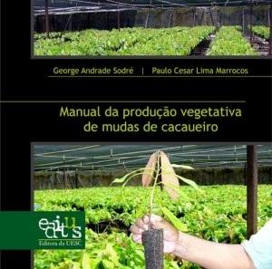 Manual da produção vegetativa de mudas de cacaueiros