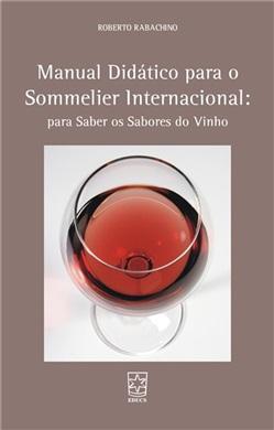 Manual didático para o sommelier internacional: para saber os sabores do vinho