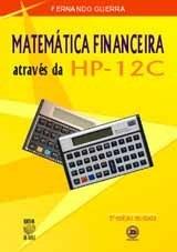 MATEMÁTICA FINANCEIRA ATRAVÉS DA HP-12C (edição esgotada)
