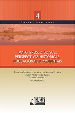 Mato Grosso do Sul: Perspectivas Históricas, Educacionais e Ambientais – 4